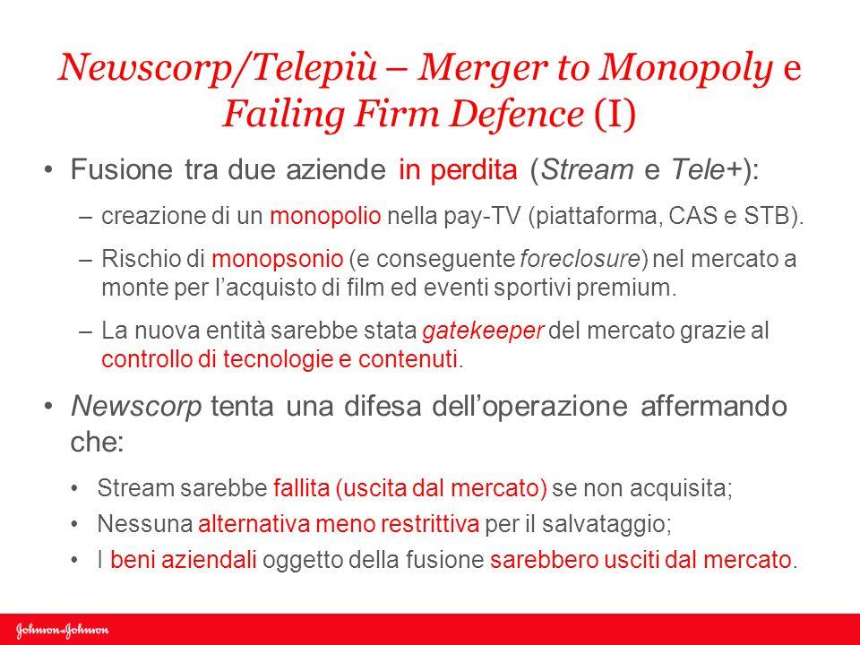 Newscorp/Telepiù – Merger to Monopoly e Failing Firm Defence (I) Fusione tra due aziende in perdita (Stream e Tele+): –creazione di un monopolio nella