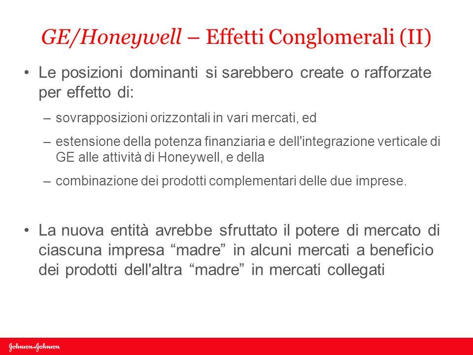 GE/Honeywell – Effetti Conglomerali (II) Le posizioni dominanti si sarebbero create o rafforzate per effetto di: –sovrapposizioni orizzontali in vari