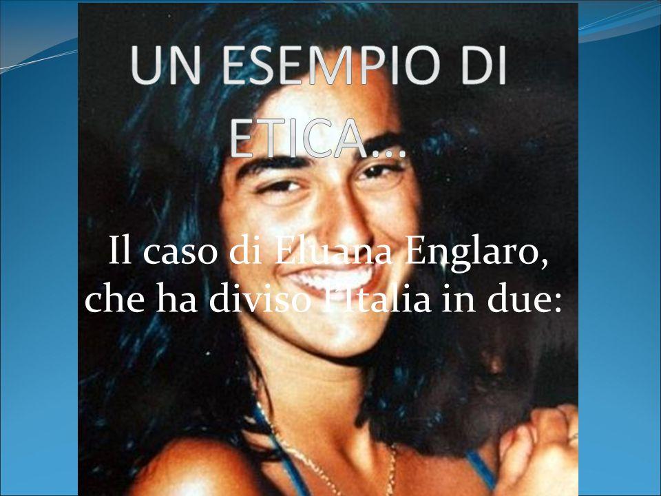 Il caso di Eluana Englaro, che ha diviso lItalia in due:
