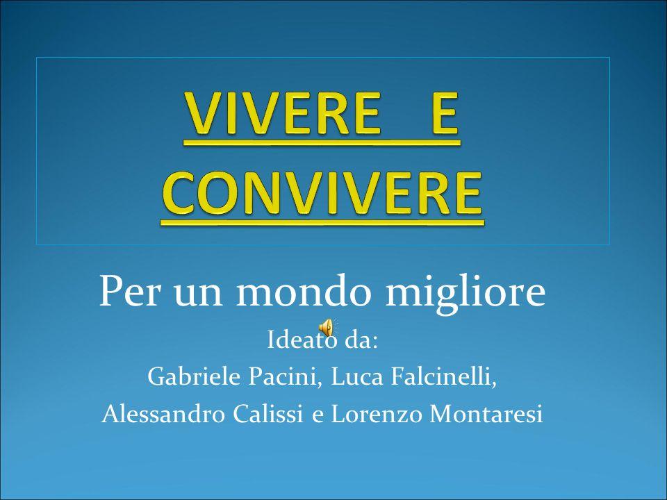 Per un mondo migliore Ideato da: Gabriele Pacini, Luca Falcinelli, Alessandro Calissi e Lorenzo Montaresi