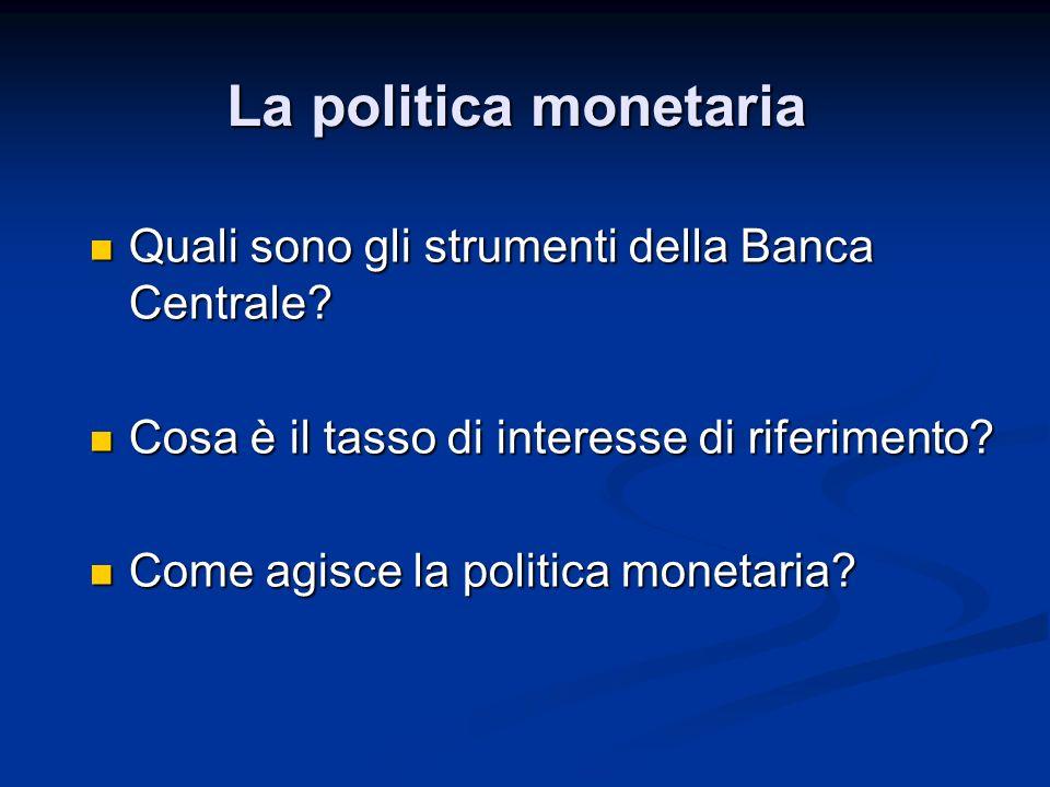 Quali sono gli strumenti della Banca Centrale? Quali sono gli strumenti della Banca Centrale? Cosa è il tasso di interesse di riferimento? Cosa è il t