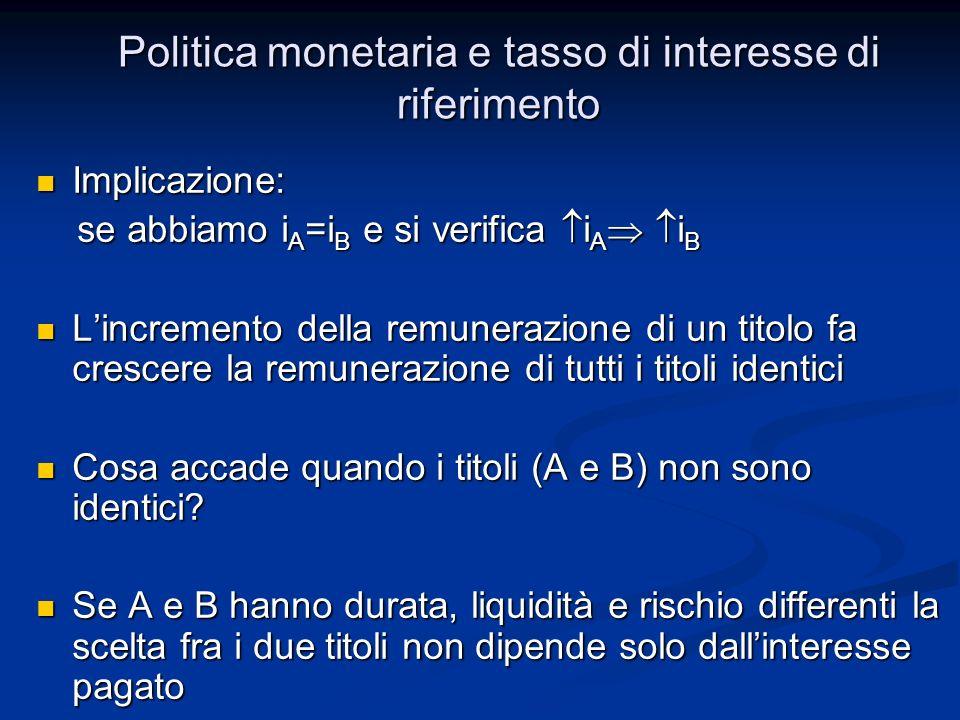 Politica monetaria e tasso di interesse di riferimento Implicazione: Implicazione: se abbiamo i A =i B e si verifica i A i B se abbiamo i A =i B e si