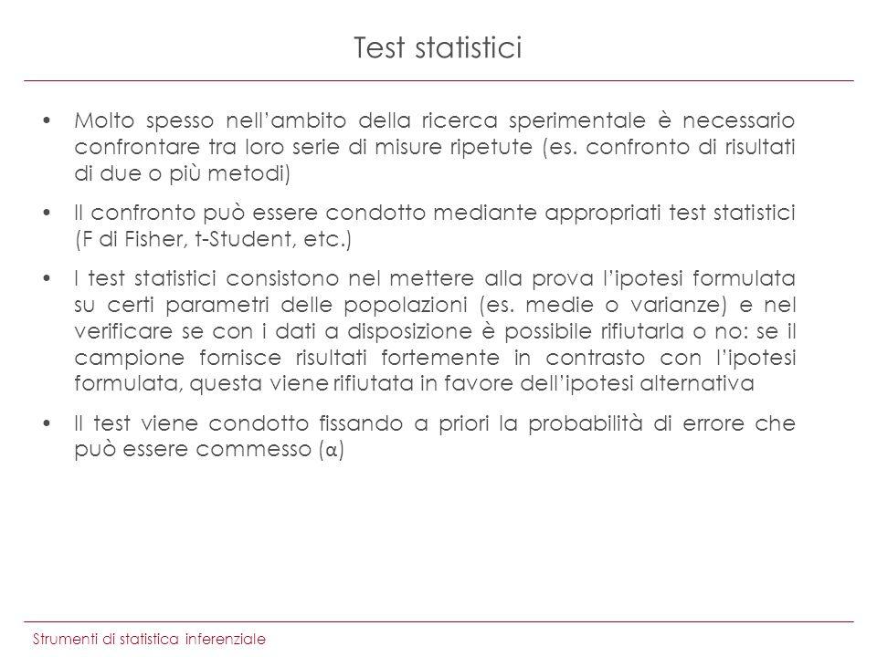 Strumenti di statistica inferenziale Test statistici Molto spesso nellambito della ricerca sperimentale è necessario confrontare tra loro serie di mis