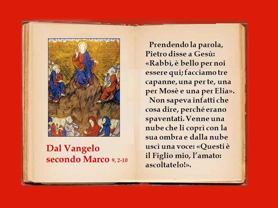 In quel tempo, Gesù prese con sé Pietro, Giacomo e Giovanni e li condusse su un alto monte, in disparte, loro soli.