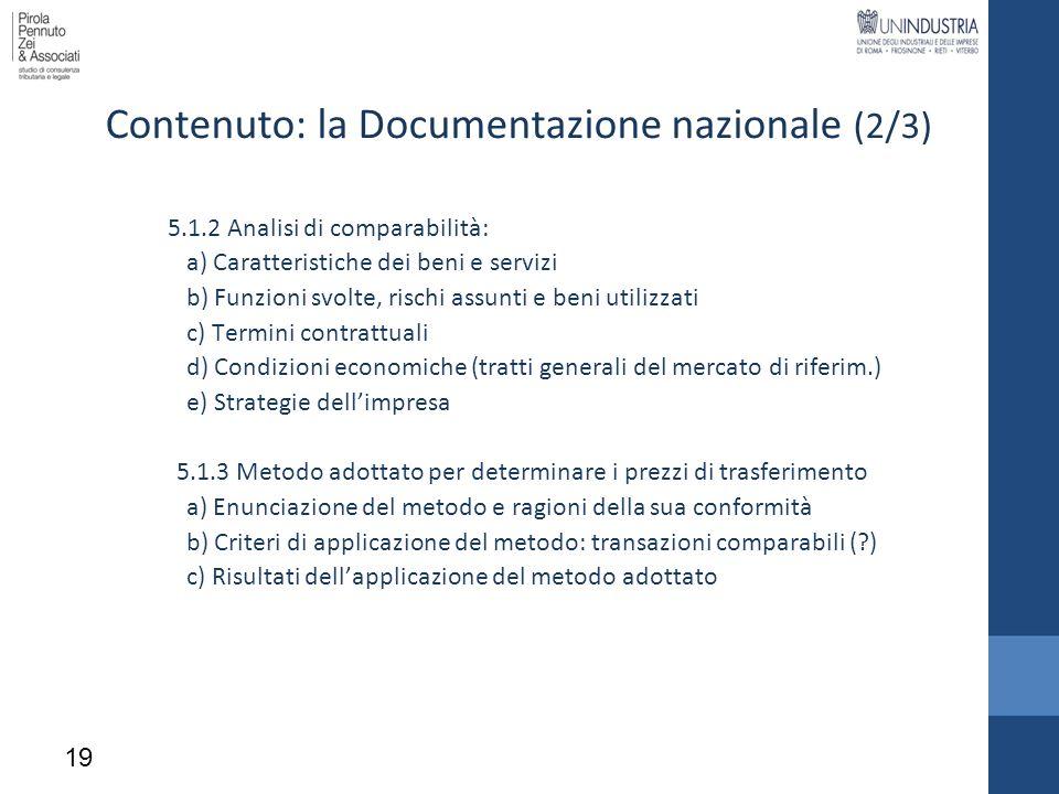 Contenuto: la Documentazione nazionale (2/3) 5.1.2 Analisi di comparabilità: a) Caratteristiche dei beni e servizi b) Funzioni svolte, rischi assunti