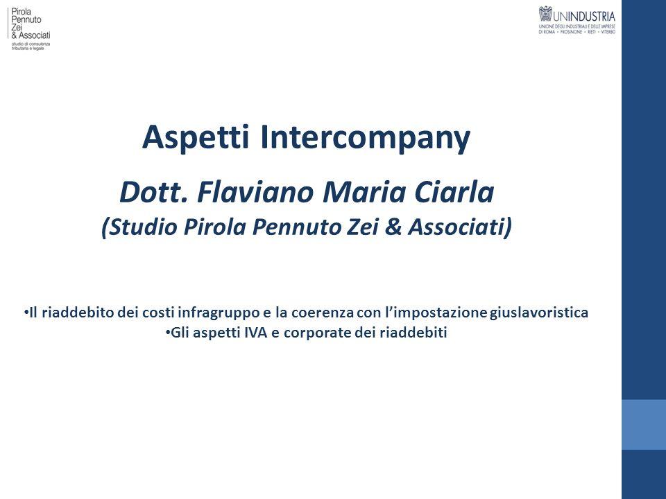 Aspetti Intercompany Dott. Flaviano Maria Ciarla (Studio Pirola Pennuto Zei & Associati) Il riaddebito dei costi infragruppo e la coerenza con limpost