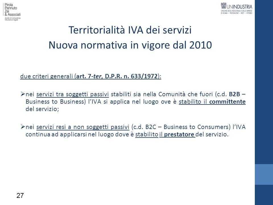 Territorialità IVA dei servizi due criteri generali (art. 7-ter, D.P.R. n. 633/1972): nei servizi tra soggetti passivi stabiliti sia nella Comunità ch