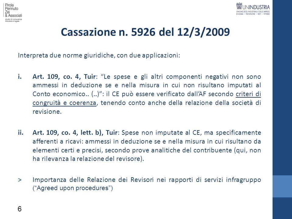 6 Cassazione n. 5926 del 12/3/2009 Interpreta due norme giuridiche, con due applicazioni: i.Art. 109, co. 4, Tuir: Le spese e gli altri componenti neg