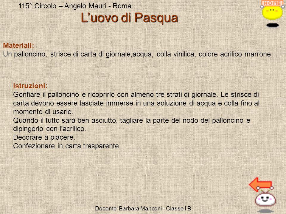 115° Circolo – Angelo Mauri - Roma Docente: Barbara Manconi - Classe I B Luovo di Pasqua Materiali: Un palloncino, strisce di carta di giornale,acqua,