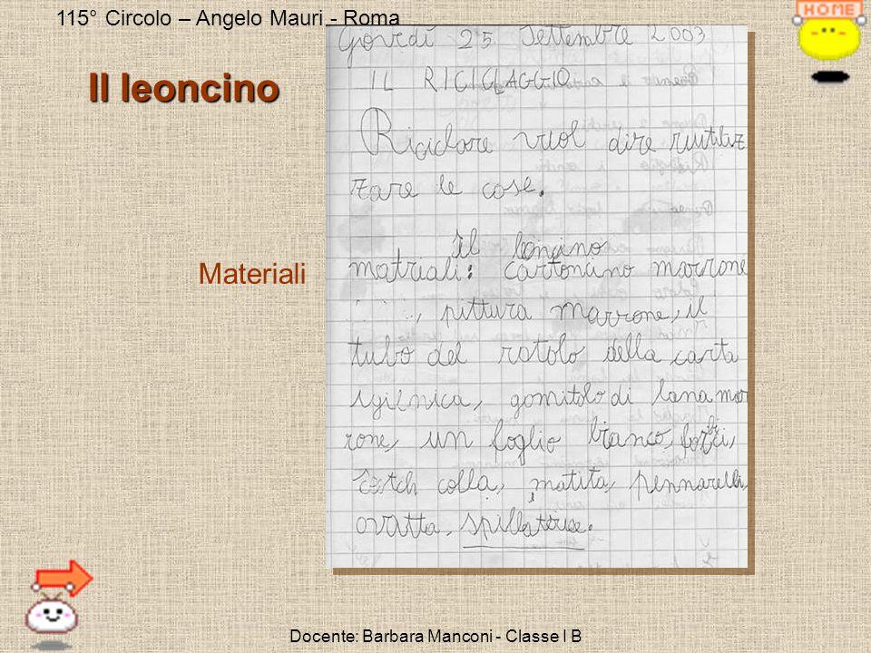 115° Circolo – Angelo Mauri - Roma Docente: Barbara Manconi - Classe I B Il leoncino Materiali