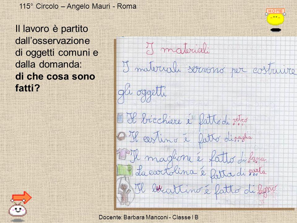 115° Circolo – Angelo Mauri - Roma Docente: Barbara Manconi - Classe I B Il lavoro è partito dallosservazione di oggetti comuni e dalla domanda: di ch