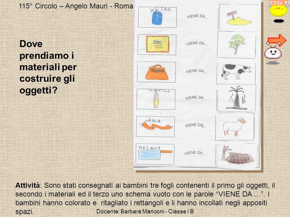 115° Circolo – Angelo Mauri - Roma Docente: Barbara Manconi - Classe I B Dove prendiamo i materiali per costruire gli oggetti? Attività: Sono stati co
