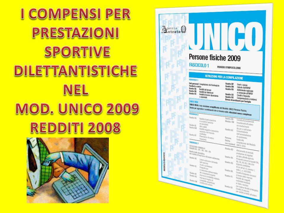 In questa presentazione vedremo dove e come vanno inseriti i COMPENSI PER PRESTAZIONI SPORTIVE DILETTANTISTICHE nel MODELLO UNICO 2009 REDDITI 2008