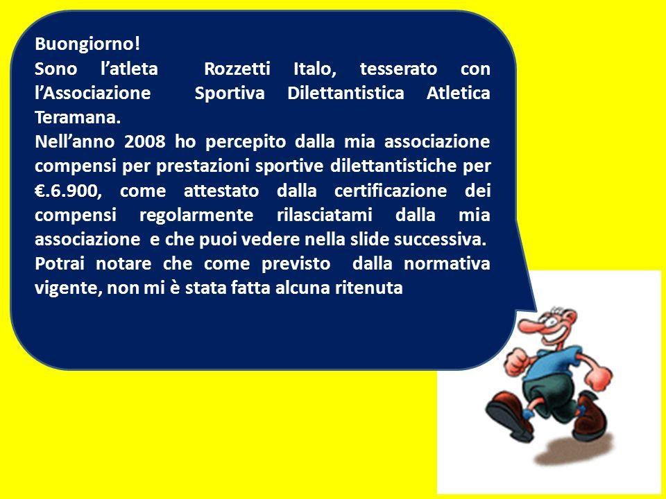 Buongiorno! Sono latleta Rozzetti Italo, tesserato con lAssociazione Sportiva Dilettantistica Atletica Teramana..6.900 Nellanno 2008 ho percepito dall