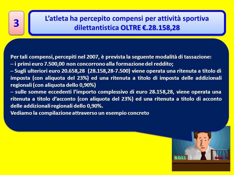 3 3 OLTRE.28.158,28 Latleta ha percepito compensi per attività sportiva dilettantistica OLTRE.28.158,28 Per tali compensi, percepiti nel 2007, è previ