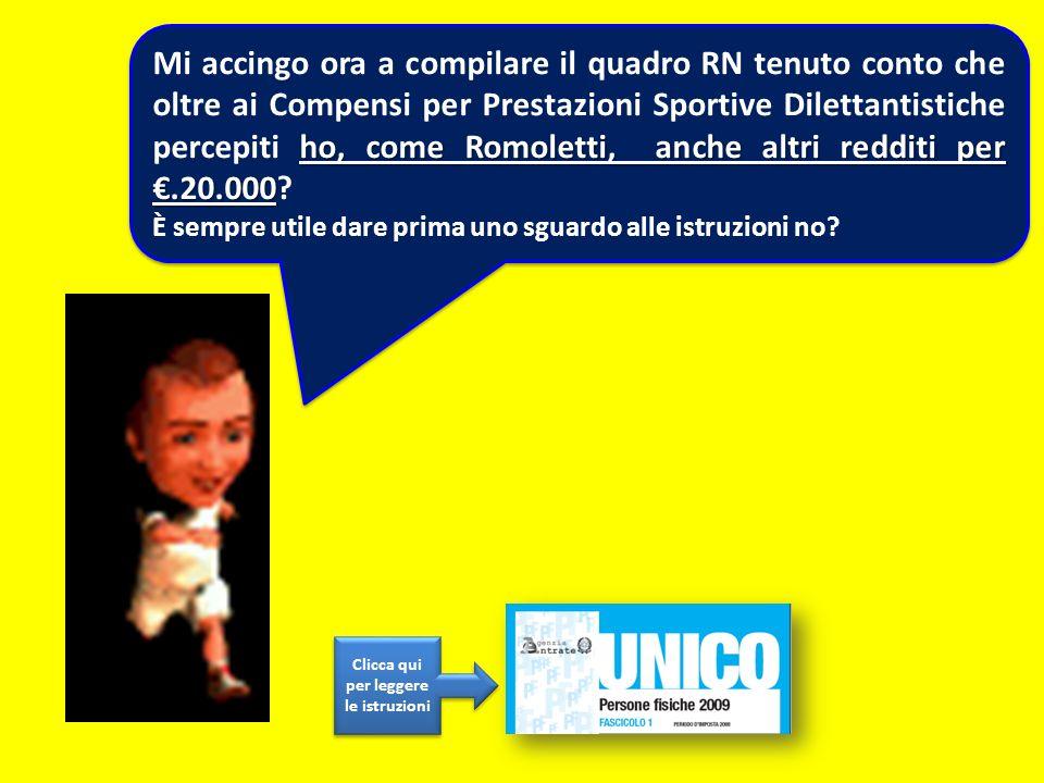 ho, come Romoletti, anche altri redditi per.20.000 Mi accingo ora a compilare il quadro RN tenuto conto che oltre ai Compensi per Prestazioni Sportive