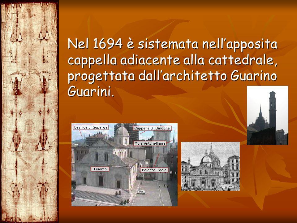 Nel 1694 è sistemata nellapposita cappella adiacente alla cattedrale, progettata dallarchitetto Guarino Guarini.