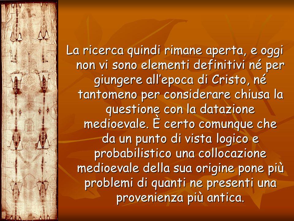 La ricerca quindi rimane aperta, e oggi non vi sono elementi definitivi né per giungere allepoca di Cristo, né tantomeno per considerare chiusa la que