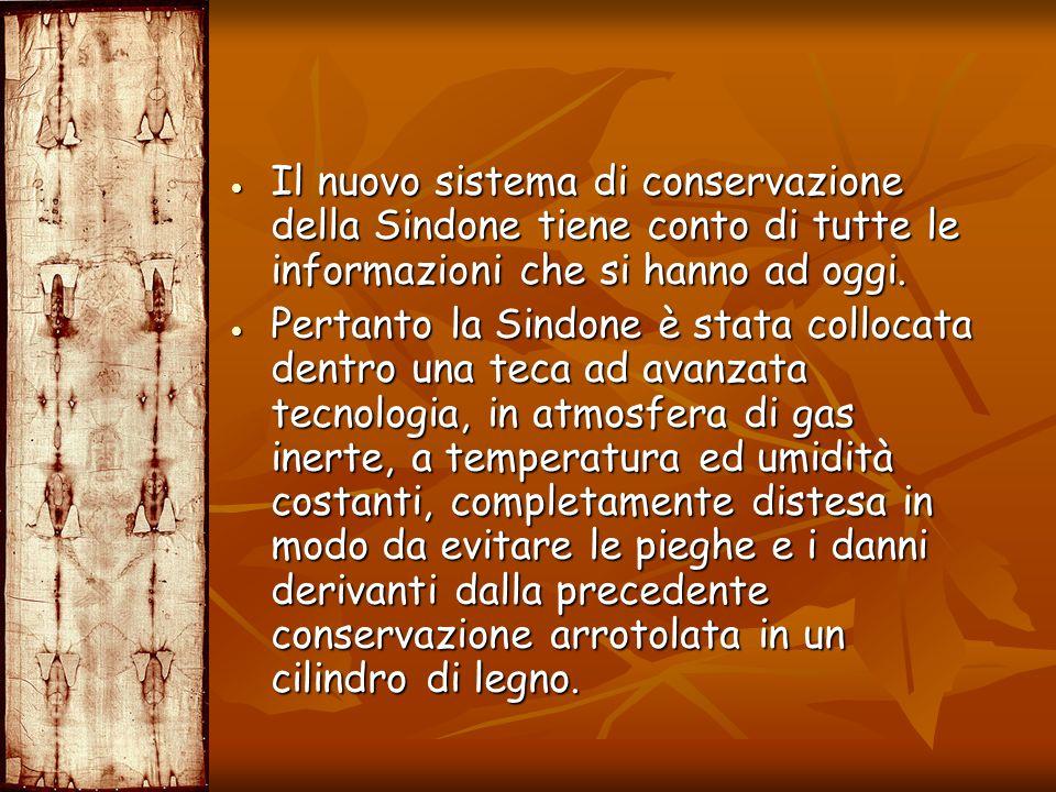 Il nuovo sistema di conservazione della Sindone tiene conto di tutte le informazioni che si hanno ad oggi. Il nuovo sistema di conservazione della Sin