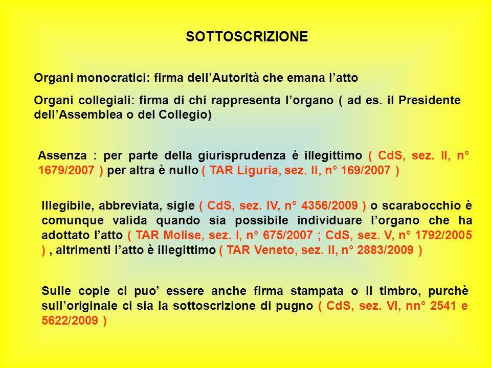 SOTTOSCRIZIONE Organi monocratici: firma dellAutorità che emana latto Organi collegiali: firma di chi rappresenta lorgano ( ad es.
