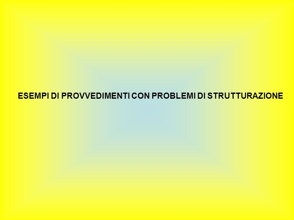 ESEMPI DI PROVVEDIMENTI CON PROBLEMI DI STRUTTURAZIONE