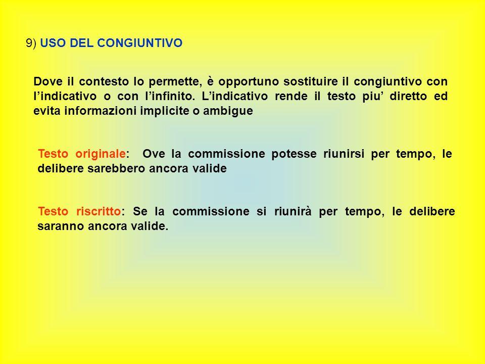 9) USO DEL CONGIUNTIVO Dove il contesto lo permette, è opportuno sostituire il congiuntivo con lindicativo o con linfinito.