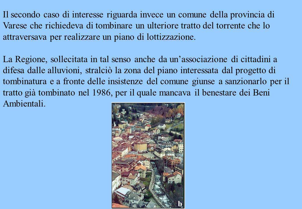 Il secondo caso di interesse riguarda invece un comune della provincia di Varese che richiedeva di tombinare un ulteriore tratto del torrente che lo attraversava per realizzare un piano di lottizzazione.