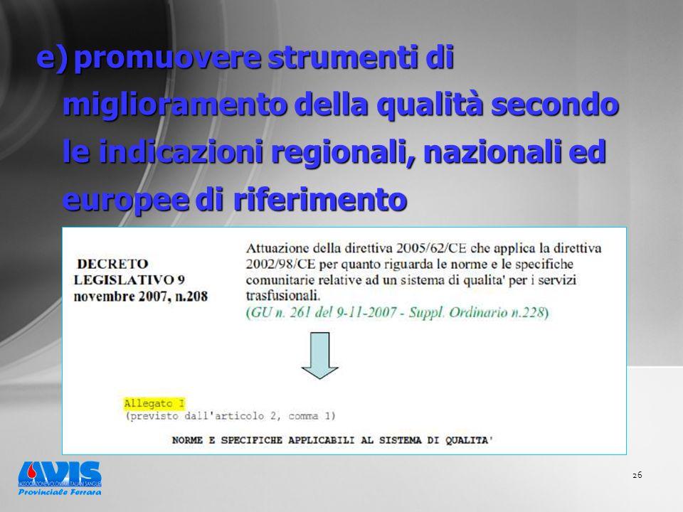 26 e) promuovere strumenti di miglioramento della qualità secondo le indicazioni regionali, nazionali ed europee di riferimento