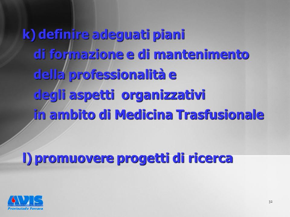 32 k) definire adeguati piani di formazione e di mantenimento di formazione e di mantenimento della professionalità e della professionalità e degli aspetti organizzativi degli aspetti organizzativi in ambito di Medicina Trasfusionale in ambito di Medicina Trasfusionale l) promuovere progetti di ricerca