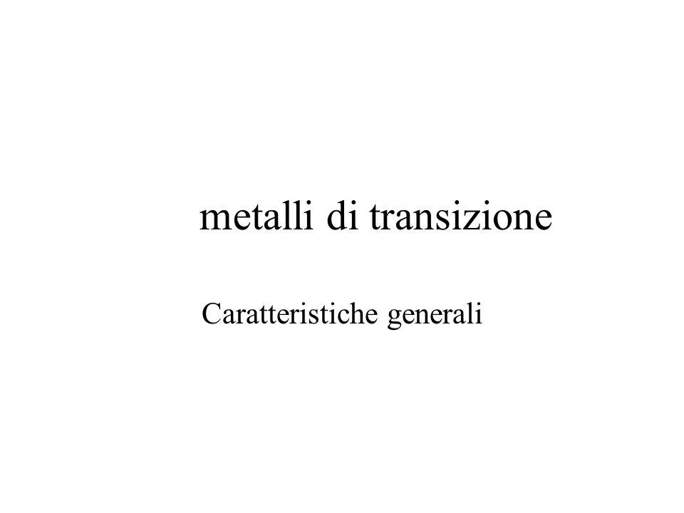 metalli di transizione Caratteristiche generali