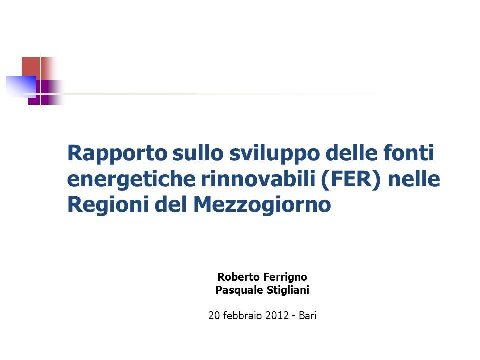 Rapporto sullo sviluppo delle fonti energetiche rinnovabili (FER) nelle Regioni del Mezzogiorno Roberto Ferrigno Pasquale Stigliani 20 febbraio 2012 -