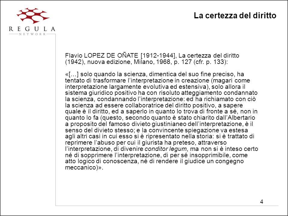 4 La certezza del diritto Flavio LOPEZ DE OÑATE [1912-1944], La certezza del diritto (1942), nuova edizione, Milano, 1968, p.