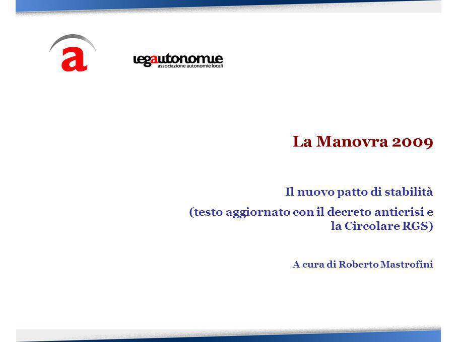 La Manovra 2009 Il nuovo patto di stabilità (testo aggiornato con il decreto anticrisi e la Circolare RGS) A cura di Roberto Mastrofini