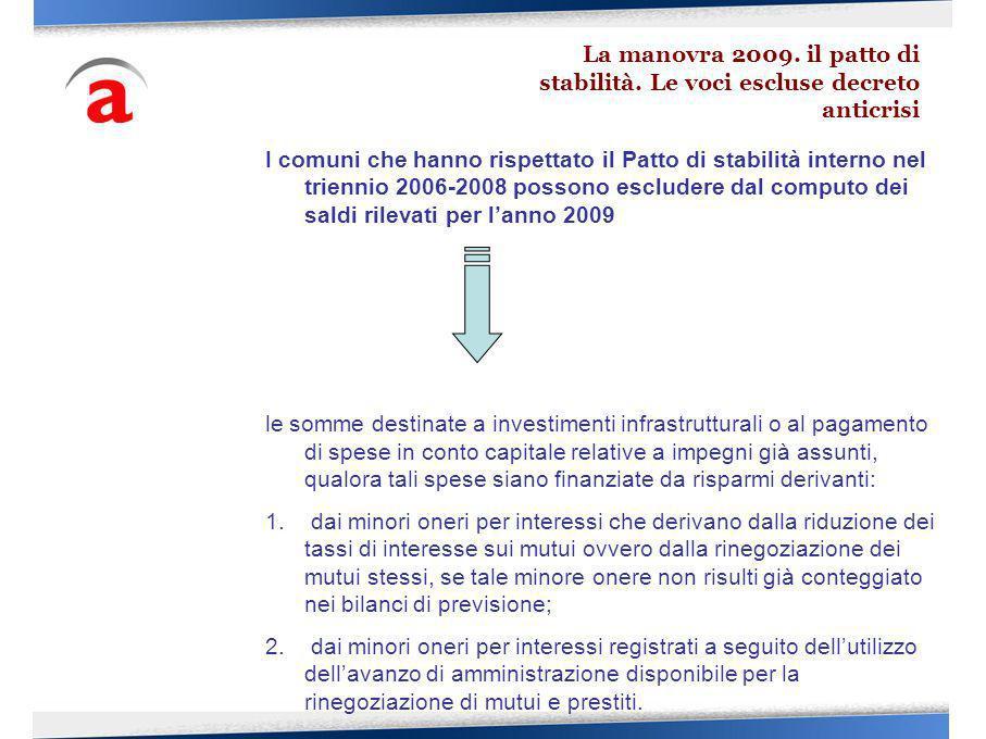 I comuni che hanno rispettato il Patto di stabilità interno nel triennio 2006-2008 possono escludere dal computo dei saldi rilevati per lanno 2009 le somme destinate a investimenti infrastrutturali o al pagamento di spese in conto capitale relative a impegni già assunti, qualora tali spese siano finanziate da risparmi derivanti: 1.