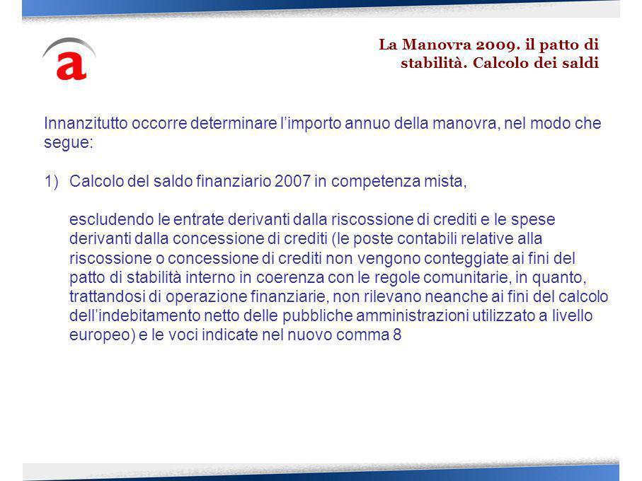 Innanzitutto occorre determinare limporto annuo della manovra, nel modo che segue: 1)Calcolo del saldo finanziario 2007 in competenza mista, escludend