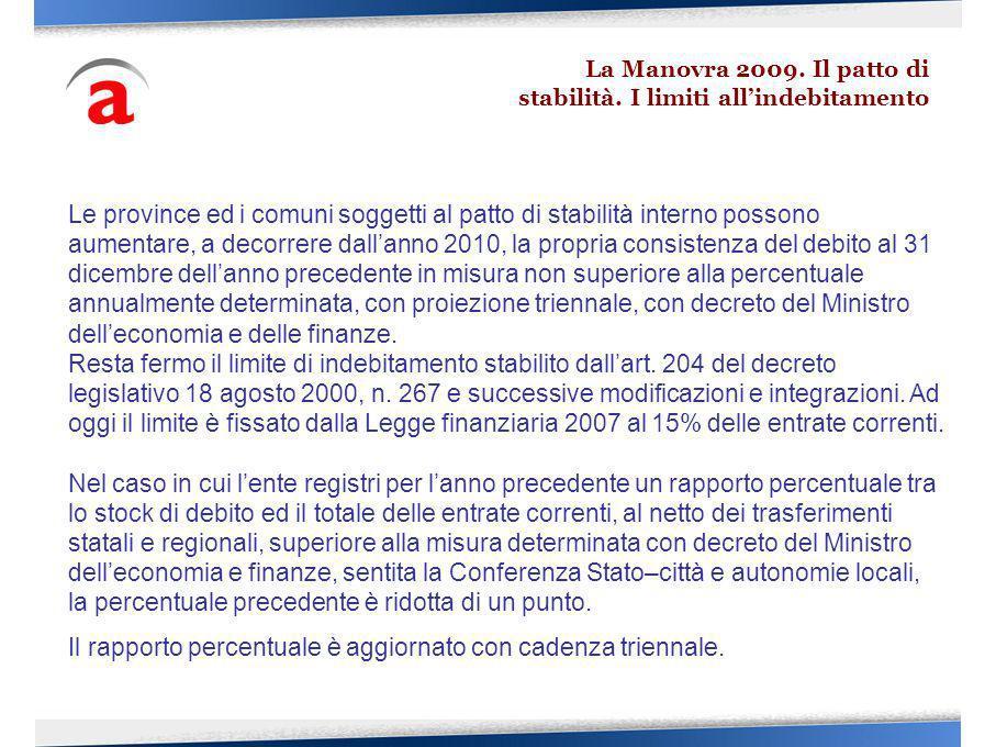Le province ed i comuni soggetti al patto di stabilità interno possono aumentare, a decorrere dallanno 2010, la propria consistenza del debito al 31 d