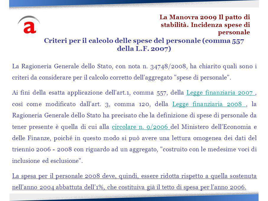 La Ragioneria Generale dello Stato, con nota n. 34748/2008, ha chiarito quali sono i criteri da considerare per il calcolo corretto dell'aggregato