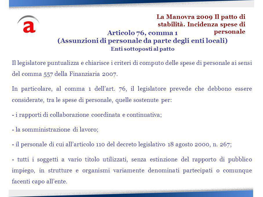 Il legislatore puntualizza e chiarisce i criteri di computo delle spese di personale ai sensi del comma 557 della Finanziaria 2007. In particolare, al