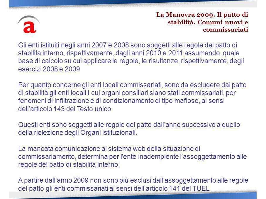 Gli enti istituiti negli anni 2007 e 2008 sono soggetti alle regole del patto di stabilita interno, rispettivamente, dagli anni 2010 e 2011 assumendo,