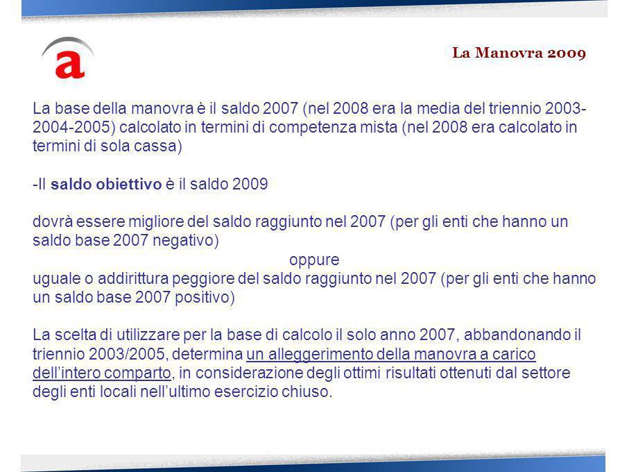 La base della manovra è il saldo 2007 (nel 2008 era la media del triennio 2003- 2004-2005) calcolato in termini di competenza mista (nel 2008 era calc
