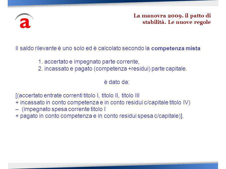 Il saldo rilevante è uno solo ed è calcolato secondo la competenza mista 1.