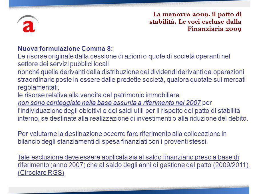 Nuova formulazione Comma 8: Le risorse originate dalla cessione di azioni o quote di società operanti nel settore dei servizi pubblici locali nonché q