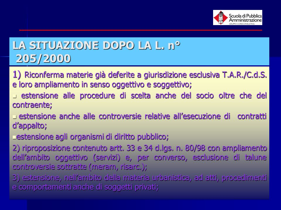 paola minetti - 200513 LA SITUAZIONE DOPO LA L. n° 205/2000 1) Riconferma materie già deferite a giurisdizione esclusiva T.A.R./C.d.S. e loro ampliame