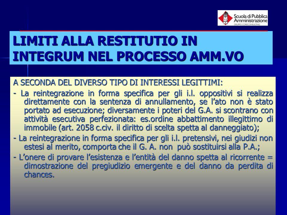 paola minetti - 200516 LIMITI ALLA RESTITUTIO IN INTEGRUM NEL PROCESSO AMM.VO A SECONDA DEL DIVERSO TIPO DI INTERESSI LEGITTIMI: - La reintegrazione i