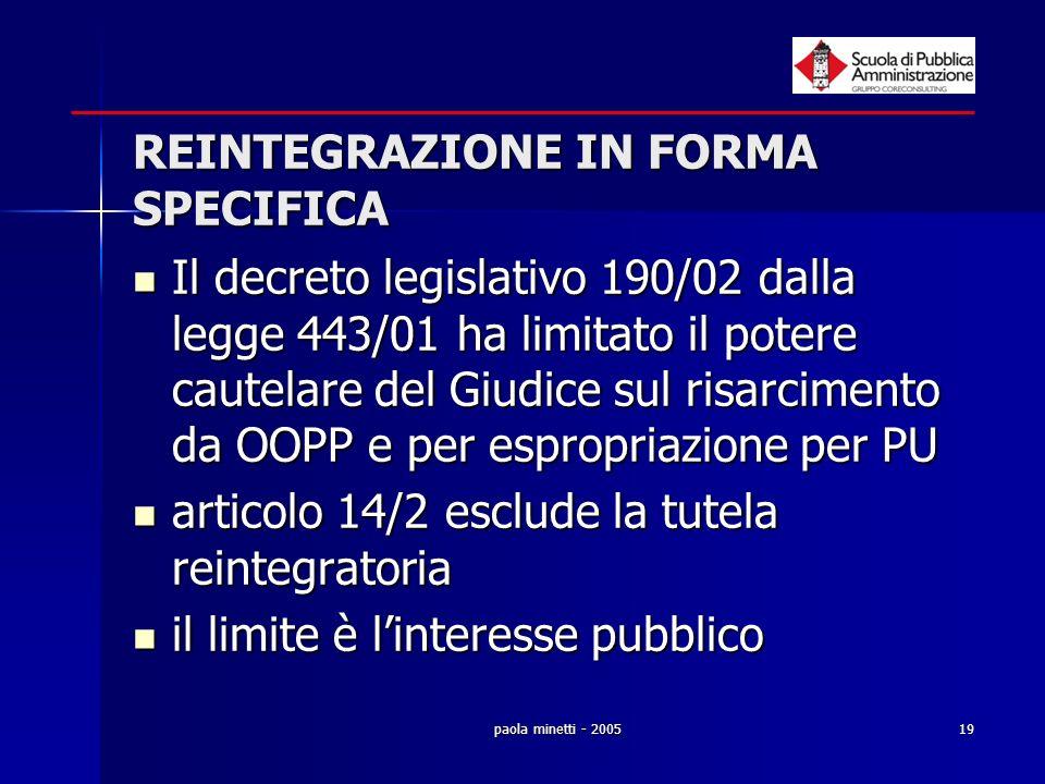 paola minetti - 200519 REINTEGRAZIONE IN FORMA SPECIFICA Il decreto legislativo 190/02 dalla legge 443/01 ha limitato il potere cautelare del Giudice