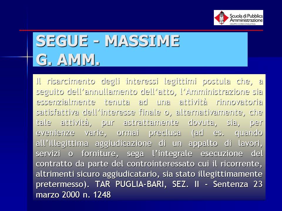 paola minetti - 200547 SEGUE - MASSIME G. AMM. Il risarcimento degli interessi legittimi postula che, a seguito dellannullamento dellatto, lAmministra
