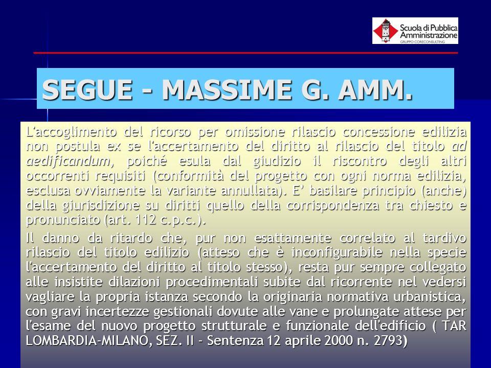 paola minetti - 200551 SEGUE - MASSIME G. AMM. L'accoglimento del ricorso per omissione rilascio concessione edilizia non postula ex se l'accertamento