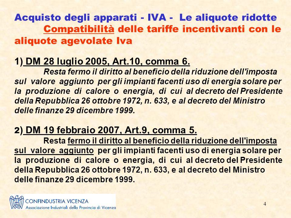 4 Acquisto degli apparati - IVA - Le aliquote ridotte Compatibilità delle tariffe incentivanti con le aliquote agevolate Iva 1) DM 28 luglio 2005, Art.10, comma 6.