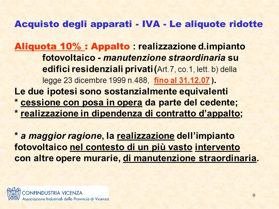9 Acquisto degli apparati - IVA - Le aliquote ridotte Aliquota 10% : Appalto : realizzazione d.impianto fotovoltaico - manutenzione straordinaria su edifici residenziali privati( Art.7, co.1, lett.