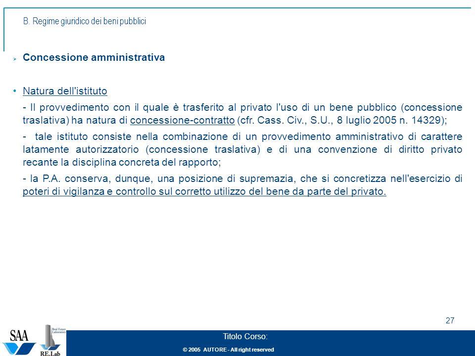 © 2005 AUTORE - All right reserved 27 Titolo Corso: Concessione amministrativa Natura dell'istituto - Il provvedimento con il quale è trasferito al pr